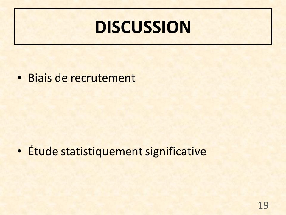 DISCUSSION Biais de recrutement Étude statistiquement significative 19