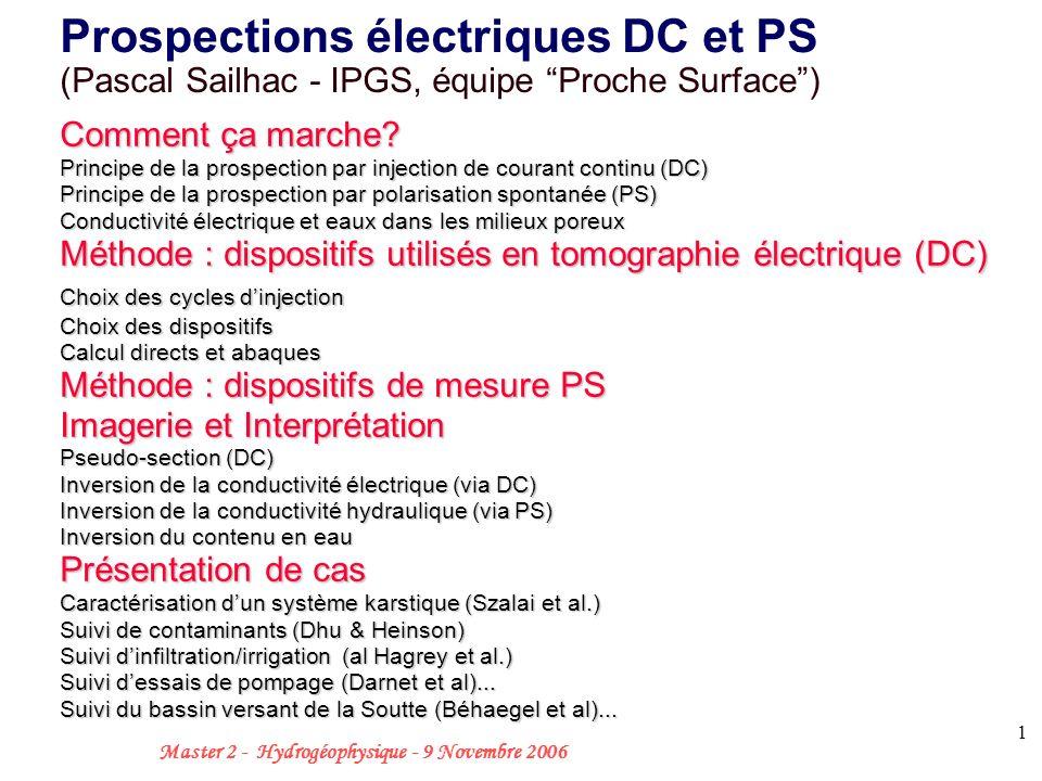 12 Master 2 - Hydrogéophysique - 9 Novembre 2006 Méthode : dispositifs utilisés en tomographie électrique Wenner Calcul de lignes de courant : Prospection DC