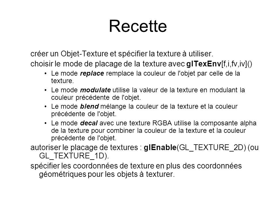 Recette créer un Objet-Texture et spécifier la texture à utiliser. choisir le mode de placage de la texture avec glTexEnv[f,i,fv,iv]() Le mode replace