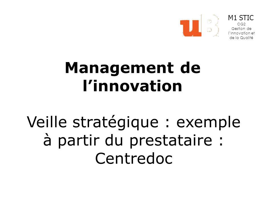 Management de linnovation M1 STIC CG2 Gestion de lInnovation et de la Qualité Veille stratégique : exemple à partir du prestataire : Centredoc