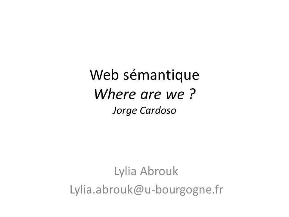 Web sémantique Where are we ? Jorge Cardoso Lylia Abrouk Lylia.abrouk@u-bourgogne.fr