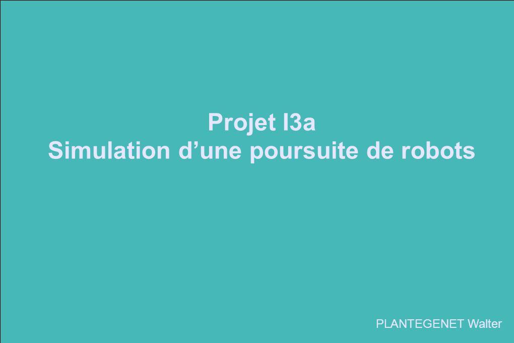 Projet I3a Simulation dune poursuite de robots PLANTEGENET Walter