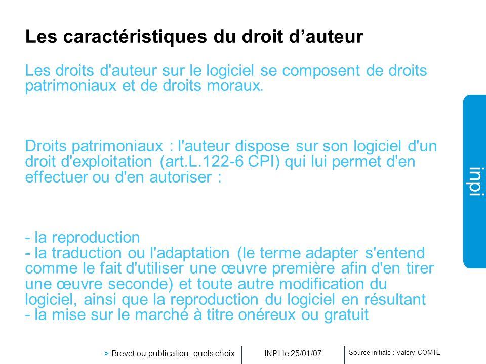 inpi INPI le 25/01/07 > Brevet ou publication : quels choix Source initiale : Valéry COMTE Les caractéristiques du droit dauteur Les droits d'auteur s