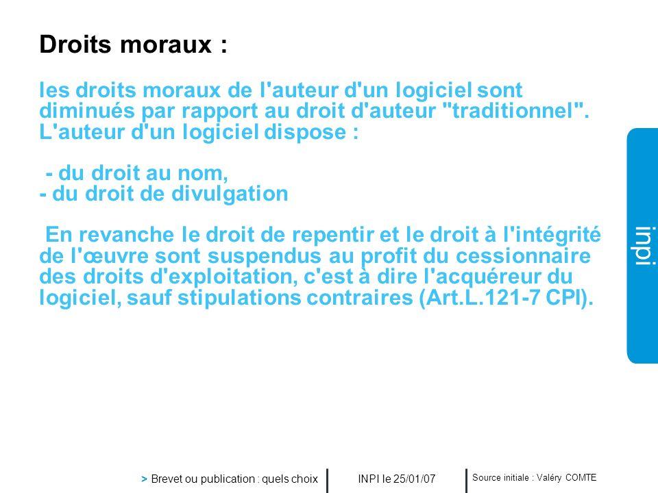 inpi INPI le 25/01/07 > Brevet ou publication : quels choix Source initiale : Valéry COMTE Droits moraux : les droits moraux de l'auteur d'un logiciel