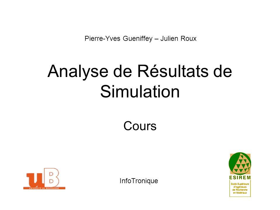 Analyse de Résultats de Simulation Cours Pierre-Yves Gueniffey – Julien Roux InfoTronique