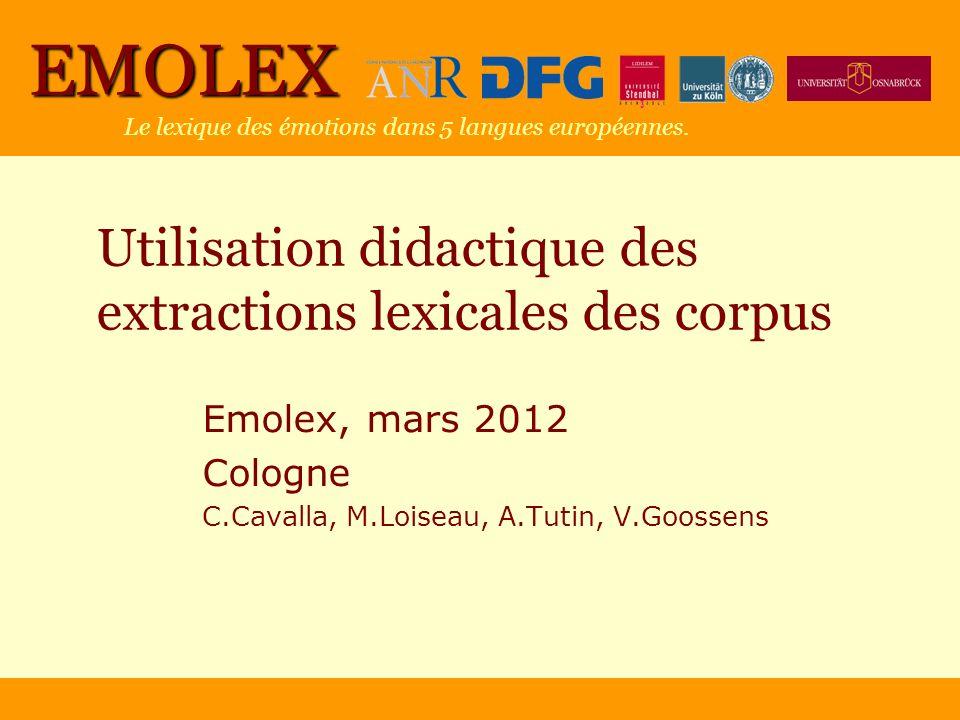 EMOLEX Le lexique des émotions dans 5 langues européennes. Utilisation didactique des extractions lexicales des corpus Emolex, mars 2012 Cologne C.Cav