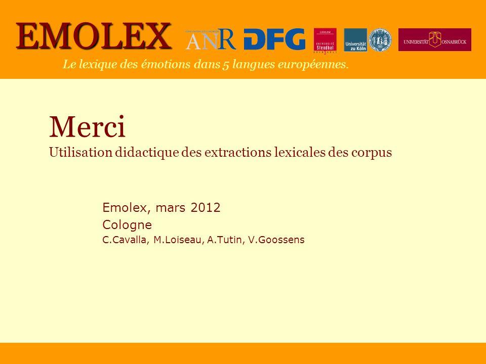 EMOLEX Le lexique des émotions dans 5 langues européennes. Merci Utilisation didactique des extractions lexicales des corpus Emolex, mars 2012 Cologne