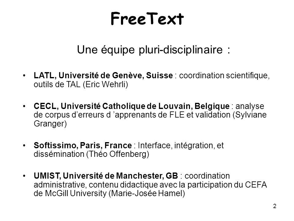 2 Une équipe pluri-disciplinaire : LATL, Université de Genève, Suisse : coordination scientifique, outils de TAL (Eric Wehrli) CECL, Université Cathol