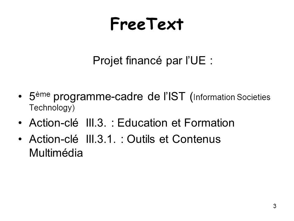 3 FreeText Projet financé par lUE : 5 ème programme-cadre de lIST ( Information Societies Technology) Action-clé III.3. : Education et Formation Actio