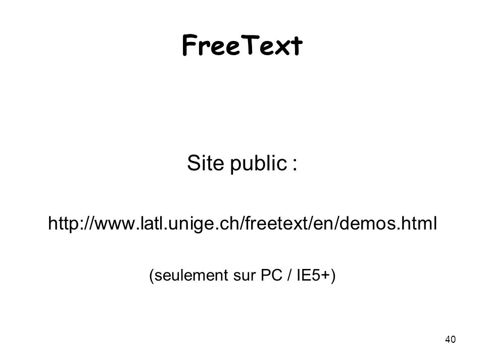 40 FreeText Site public : http://www.latl.unige.ch/freetext/en/demos.html (seulement sur PC / IE5+)