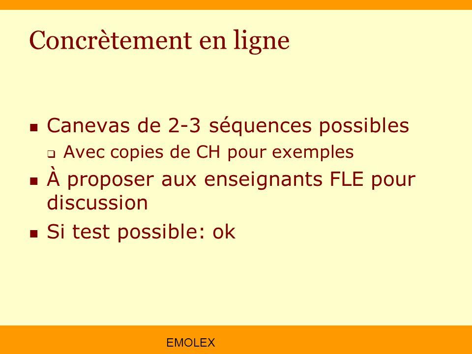 EMOLEX Concrètement en ligne Canevas de 2-3 séquences possibles Avec copies de CH pour exemples À proposer aux enseignants FLE pour discussion Si test