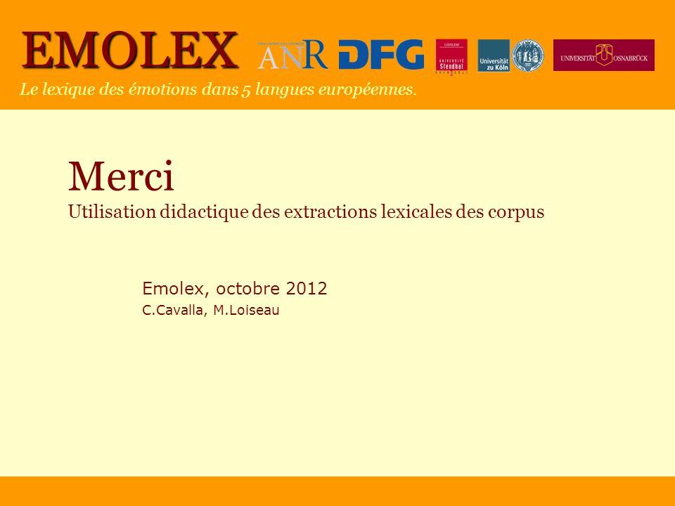 EMOLEX Le lexique des émotions dans 5 langues européennes. Merci Utilisation didactique des extractions lexicales des corpus Emolex, octobre 2012 C.Ca