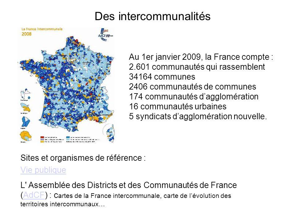 Au 1er janvier 2009, la France compte : 2.601 communautés qui rassemblent 34164 communes 2406 communautés de communes 174 communautés dagglomération 16 communautés urbaines 5 syndicats dagglomération nouvelle.