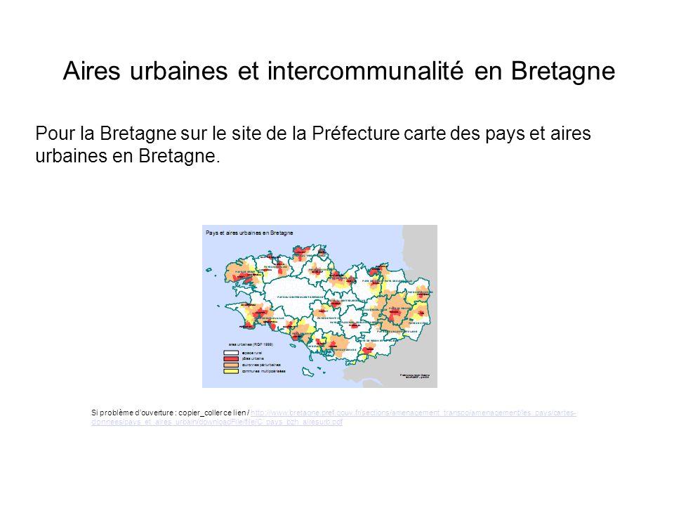 Aires urbaines et intercommunalité en Bretagne Pour la Bretagne sur le site de la Préfecture carte des pays et aires urbaines en Bretagne. Si problème