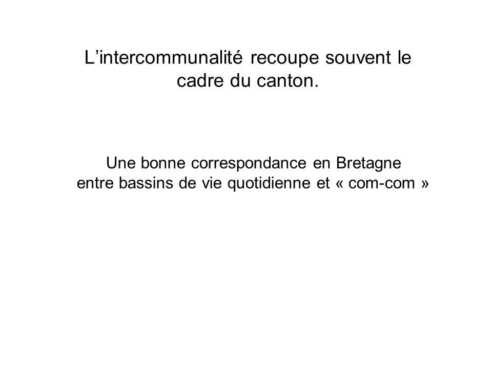 Lintercommunalité recoupe souvent le cadre du canton. Une bonne correspondance en Bretagne entre bassins de vie quotidienne et « com-com »
