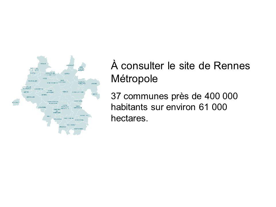 À consulter le site de Rennes Métropole 37 communes près de 400 000 habitants sur environ 61 000 hectares.