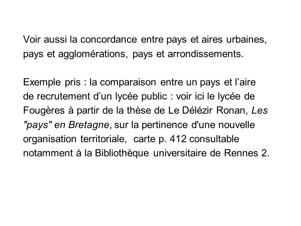 Voir aussi la concordance entre pays et aires urbaines, pays et agglomérations, pays et arrondissements. Exemple pris : la comparaison entre un pays e
