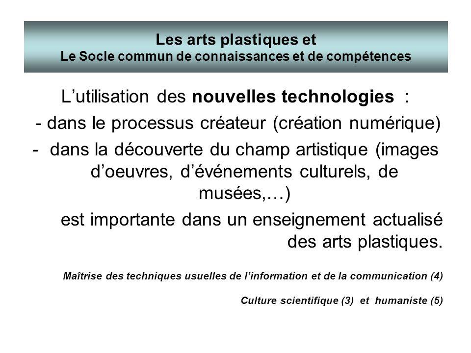 Lutilisation des nouvelles technologies : - dans le processus créateur (création numérique) -dans la découverte du champ artistique (images doeuvres,