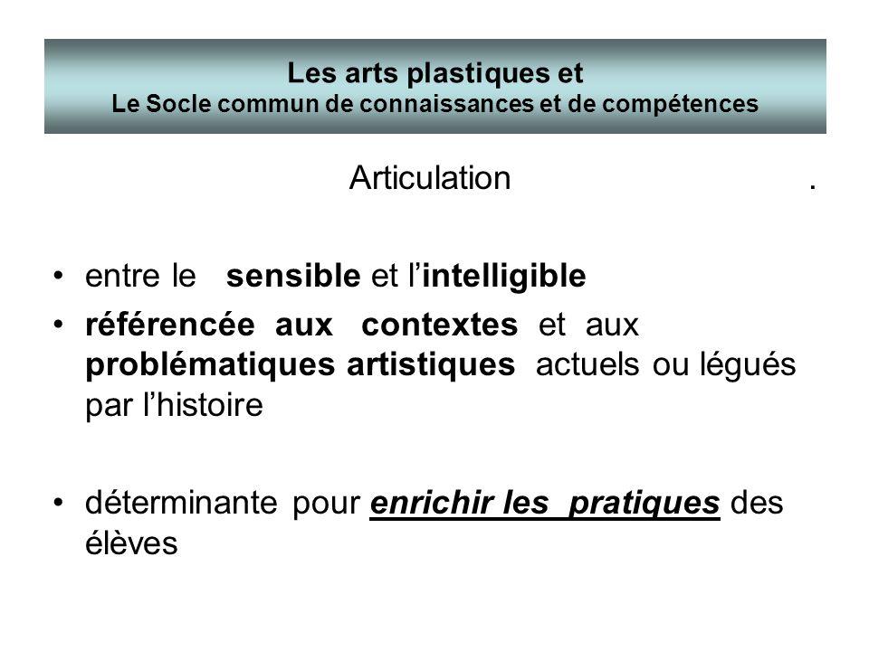 Articulation entre le sensible et lintelligible référencée aux contextes et aux problématiques artistiques actuels ou légués par lhistoire déterminant
