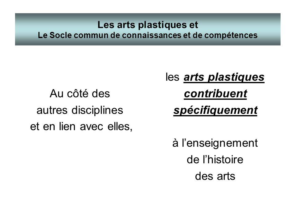 Au côté des autres disciplines et en lien avec elles, les arts plastiques contribuent spécifiquement à lenseignement de lhistoire des arts Les arts pl