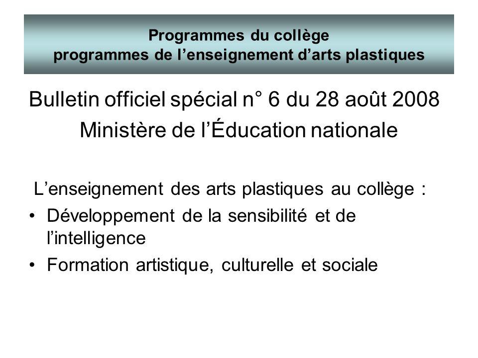 Bulletin officiel spécial n° 6 du 28 août 2008 Ministère de lÉducation nationale Lenseignement des arts plastiques au collège : Développement de la se