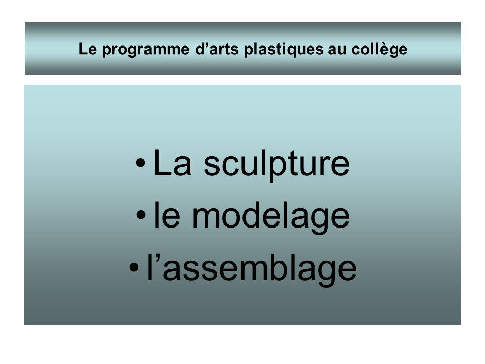 La sculpture le modelage lassemblage Le programme darts plastiques au collège