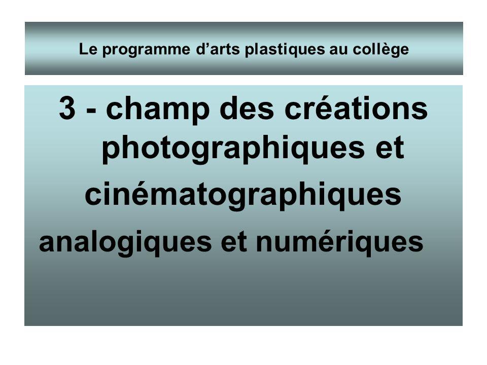 3 - champ des créations photographiques et cinématographiques analogiques et numériques Le programme darts plastiques au collège