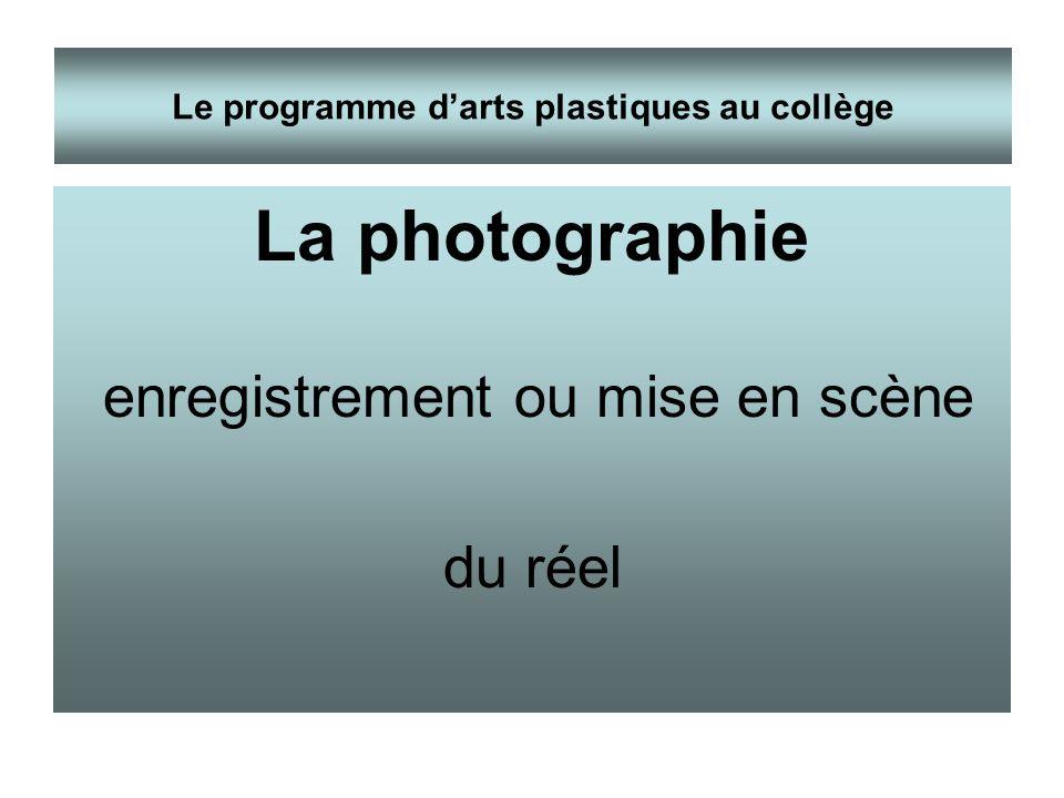 La photographie enregistrement ou mise en scène du réel Le programme darts plastiques au collège