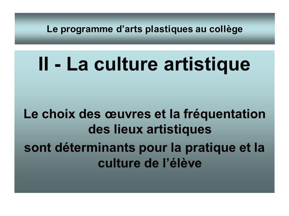 II - La culture artistique Le choix des œuvres et la fréquentation des lieux artistiques sont déterminants pour la pratique et la culture de lélève Le