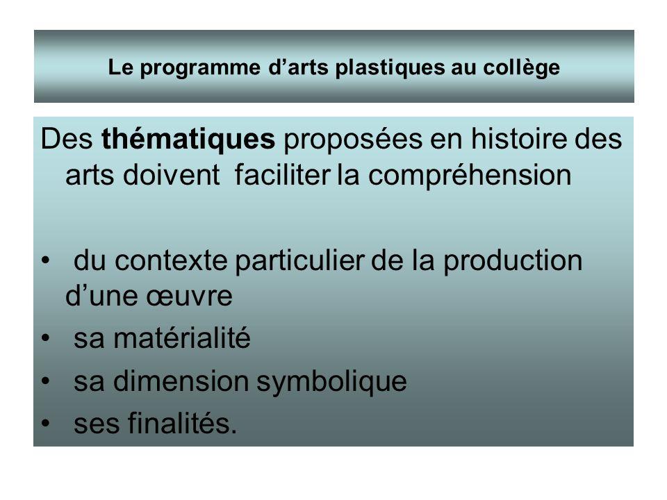 Des thématiques proposées en histoire des arts doivent faciliter la compréhension du contexte particulier de la production dune œuvre sa matérialité s