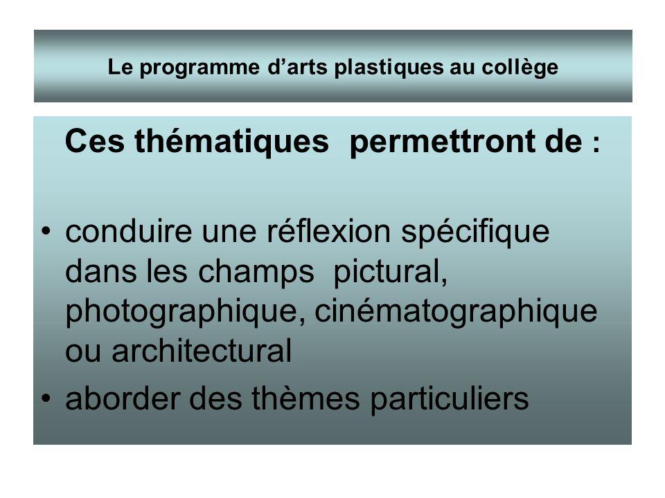 Ces thématiques permettront de : conduire une réflexion spécifique dans les champs pictural, photographique, cinématographique ou architectural aborde