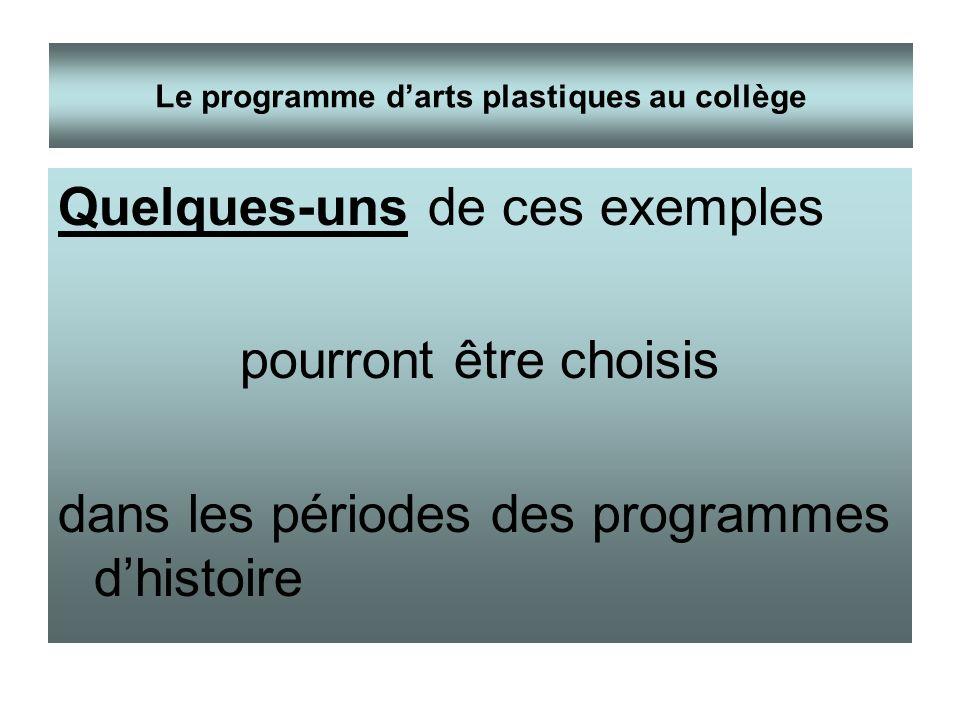 Quelques-uns de ces exemples pourront être choisis dans les périodes des programmes dhistoire Le programme darts plastiques au collège
