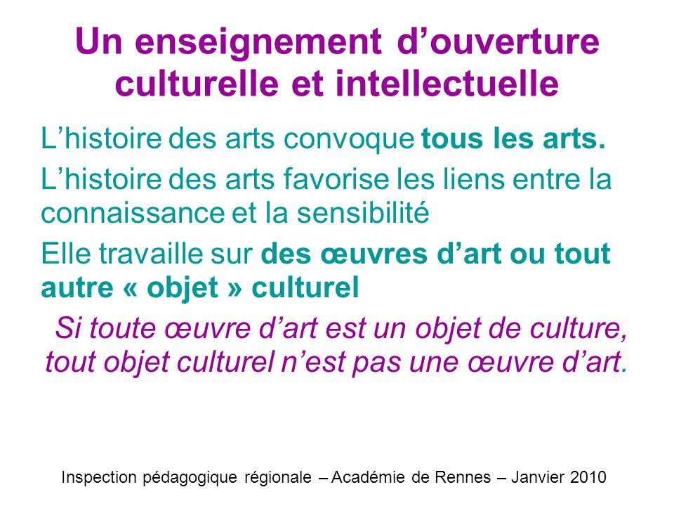 Un enseignement douverture culturelle et intellectuelle Lhistoire des arts convoque tous les arts. Lhistoire des arts favorise les liens entre la conn