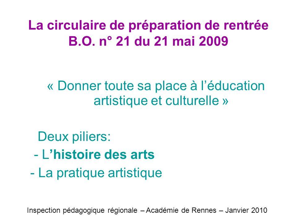 La circulaire de préparation de rentrée B.O. n° 21 du 21 mai 2009 « Donner toute sa place à léducation artistique et culturelle » Deux piliers: - Lhis