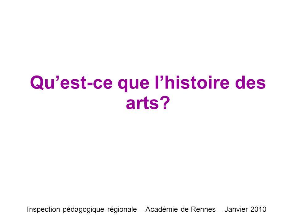 Quest-ce que lhistoire des arts? Inspection pédagogique régionale – Académie de Rennes – Janvier 2010