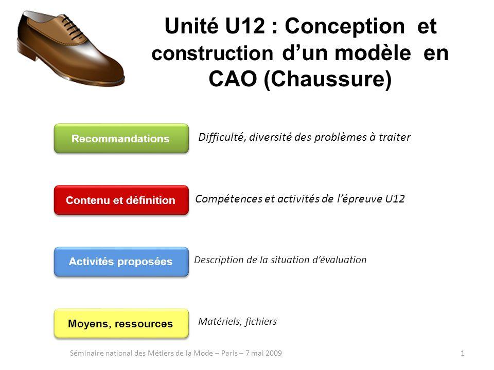 Unité U12 : Conception et construction dun modèle en CAO (Chaussure) Séminaire national des Métiers de la Mode – Paris – 7 mai 20091 Activités proposé