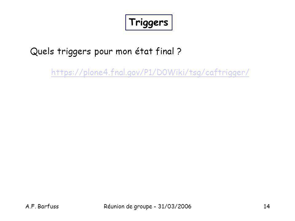 A.F. BarfussRéunion de groupe - 31/03/200614 Triggers Quels triggers pour mon état final .