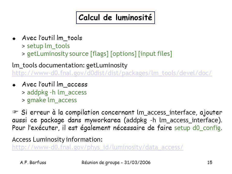 A.F. BarfussRéunion de groupe - 31/03/200615 Calcul de luminosité Avec loutil lm_tools > setup lm_tools > getLuminosity source [flags] [options] [inpu