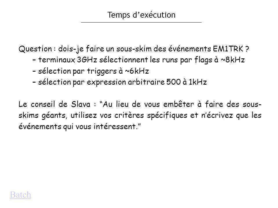 Temps dexécution Batch Question : dois-je faire un sous-skim des événements EM1TRK .