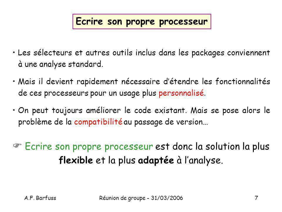 A.F. BarfussRéunion de groupe - 31/03/20067 Ecrire son propre processeur Les sélecteurs et autres outils inclus dans les packages conviennent à une an