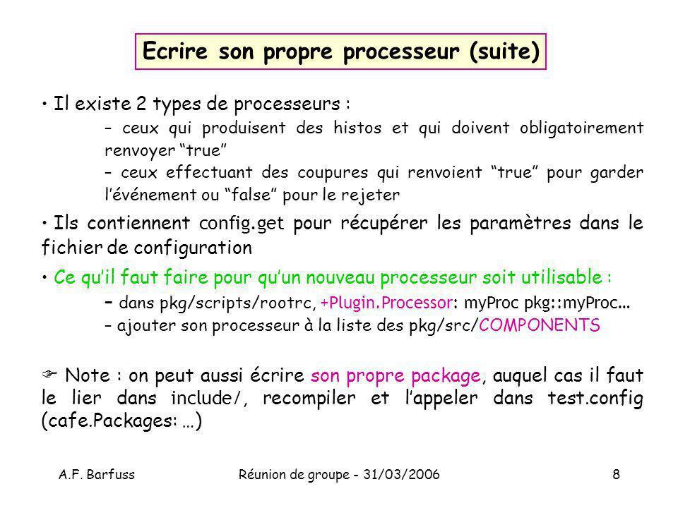 A.F. BarfussRéunion de groupe - 31/03/20068 Ecrire son propre processeur (suite) Il existe 2 types de processeurs : – ceux qui produisent des histos e
