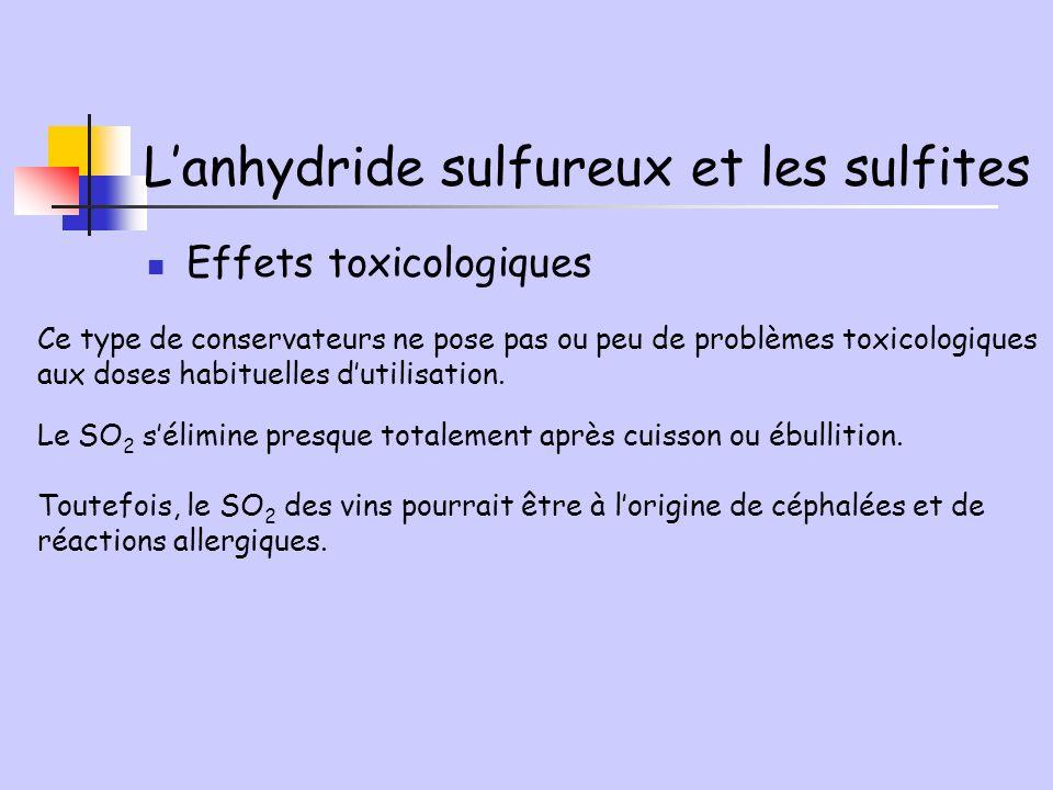 Lanhydride sulfureux et les sulfites Effets toxicologiques Ce type de conservateurs ne pose pas ou peu de problèmes toxicologiques aux doses habituell