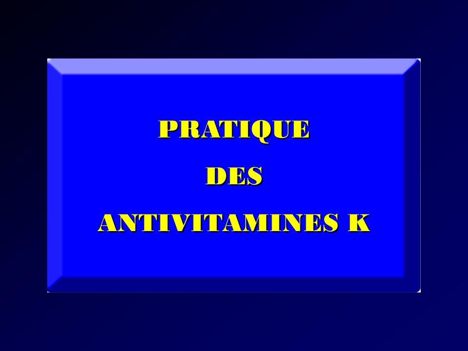 PRATIQUE DES ANTIVITAMINES K PRATIQUE DES ANTIVITAMINES K