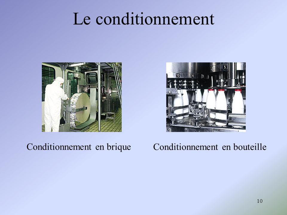 10 Le conditionnement Conditionnement en brique Conditionnement en bouteille