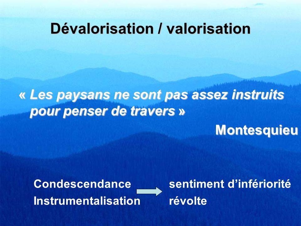 Dévalorisation / valorisation « Les paysans ne sont pas assez instruits pour penser de travers » Montesquieu Condescendancesentiment dinfériorité Inst