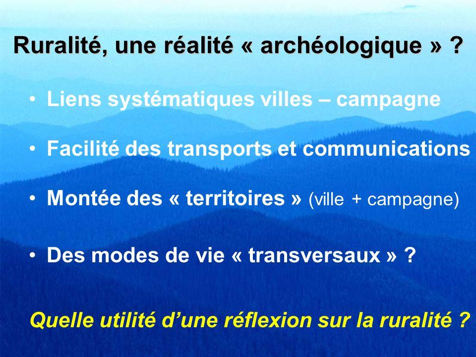 Ruralité, une réalité « archéologique » ? Liens systématiques villes – campagne Facilité des transports et communications Montée des « territoires » (