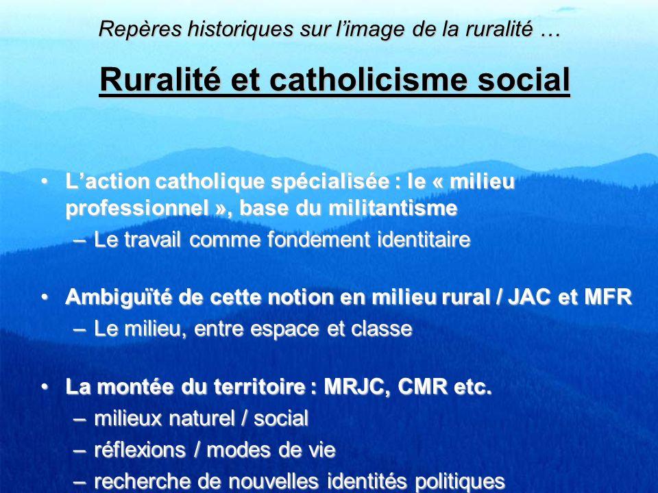 Ruralité et catholicisme social Laction catholique spécialisée : le « milieu professionnel », base du militantismeLaction catholique spécialisée : le