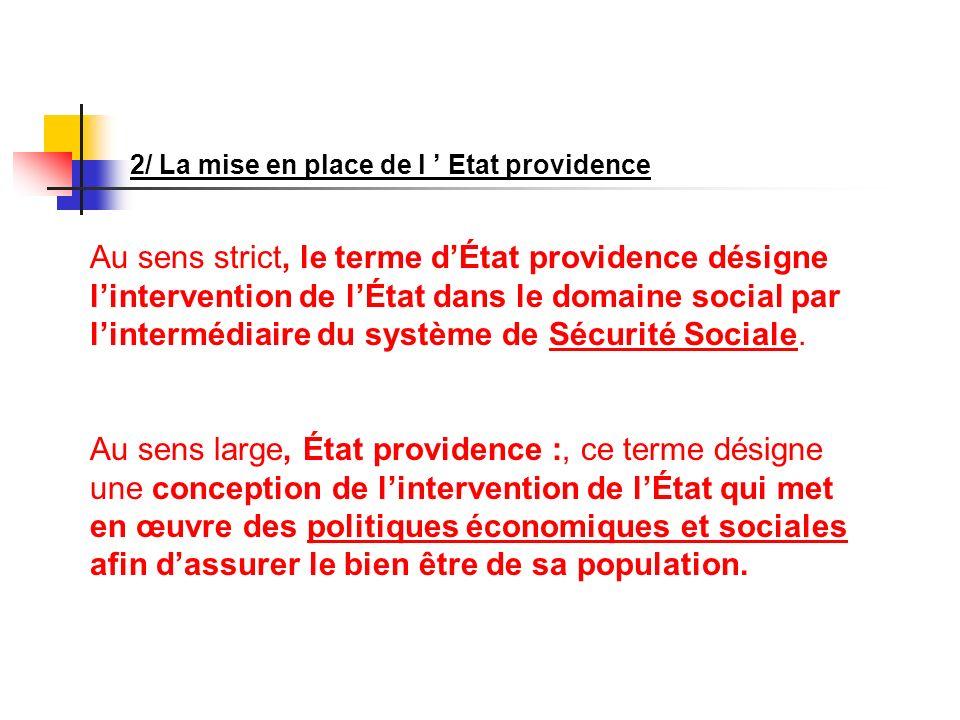 2/ La mise en place de l Etat providence Au sens strict, le terme dÉtat providence désigne lintervention de lÉtat dans le domaine social par linterméd