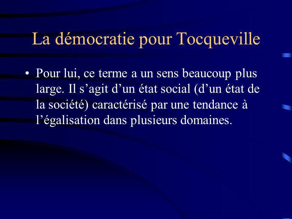 La démocratie pour Tocqueville Pour lui, ce terme a un sens beaucoup plus large. Il sagit dun état social (dun état de la société) caractérisé par une