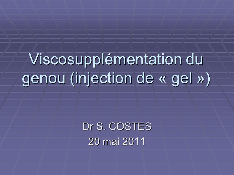 Viscosupplémentation du genou (injection de « gel ») Dr S. COSTES 20 mai 2011